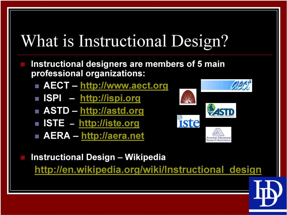 AECT http://www.aect.org ISPI http://ispi.org ASTD http://astd.