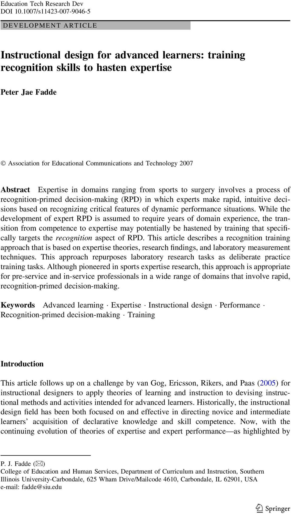 Technology 2007 Abstract Expertise in domains ranging from sports to surgery involves a process of recognition-primed decision-making (RPD) in which experts make rapid, intuitive decisions based on