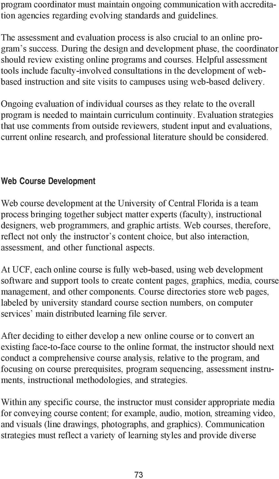 Helpful assessment tools include faculty-involved consultations in the development of webbased instruction and site visits to campuses using web-based delivery.