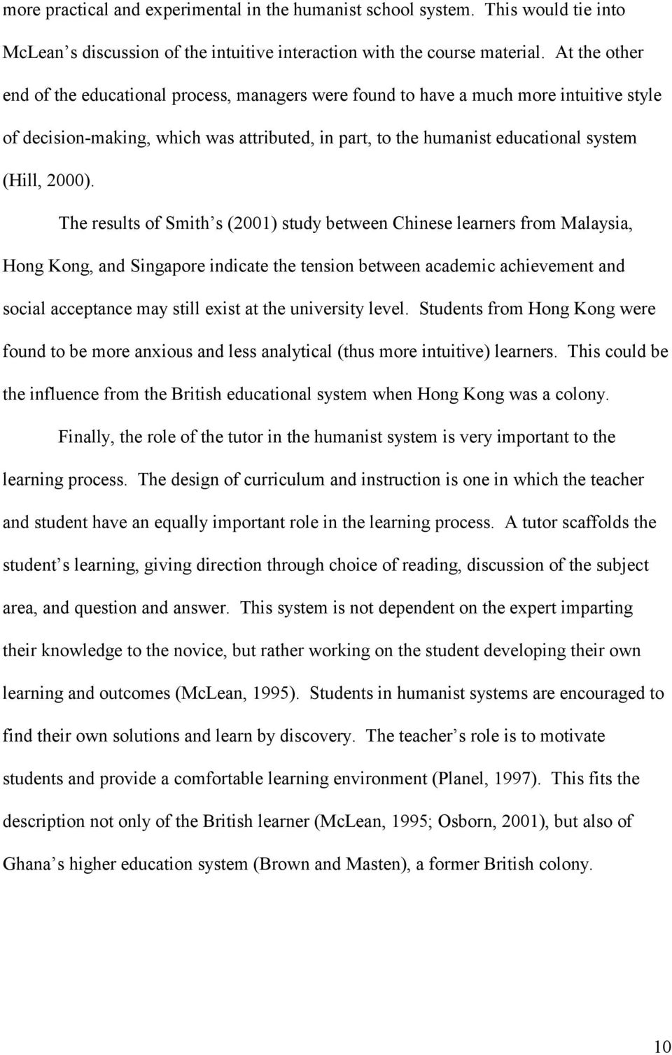 The results of Smith s (2001) study between Chinese learners from Malaysia, Hong Kong, and Singapore indicate the tension between academic achievement and social acceptance may still exist at the