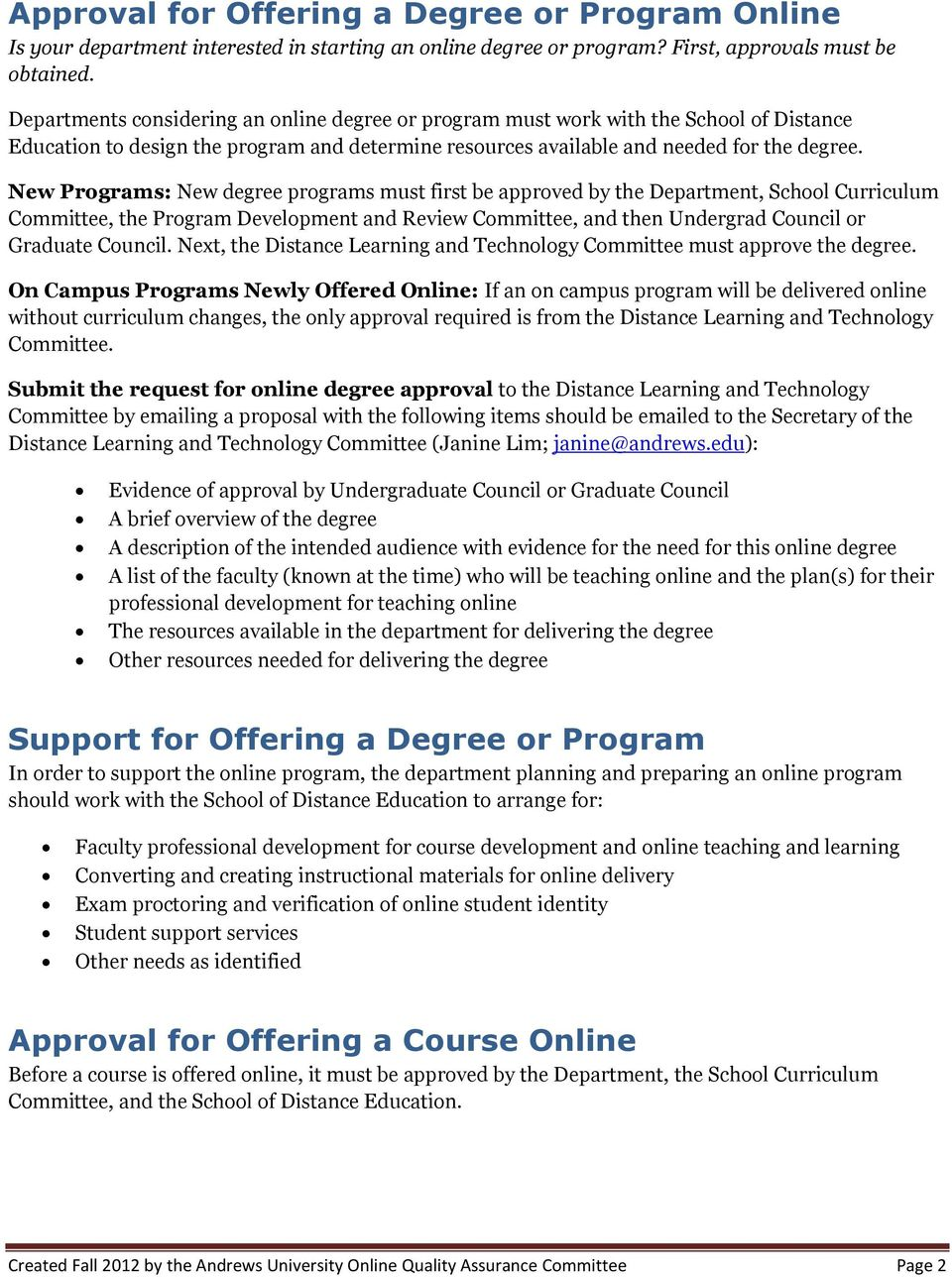 New Programs: New degree programs must first be approved by the Department, School Curriculum Committee, the Program Development and Review Committee, and then Undergrad Council or Graduate Council.