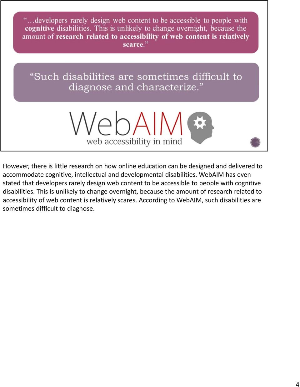 WebAIM has even stated that developers rarely design web content to be accessible to people with cognitive disabilities.