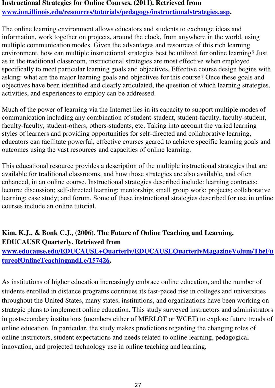 modes. Given the advantages and resources of this rich learning environment, how can multiple instructional strategies best be utilized for online learning?