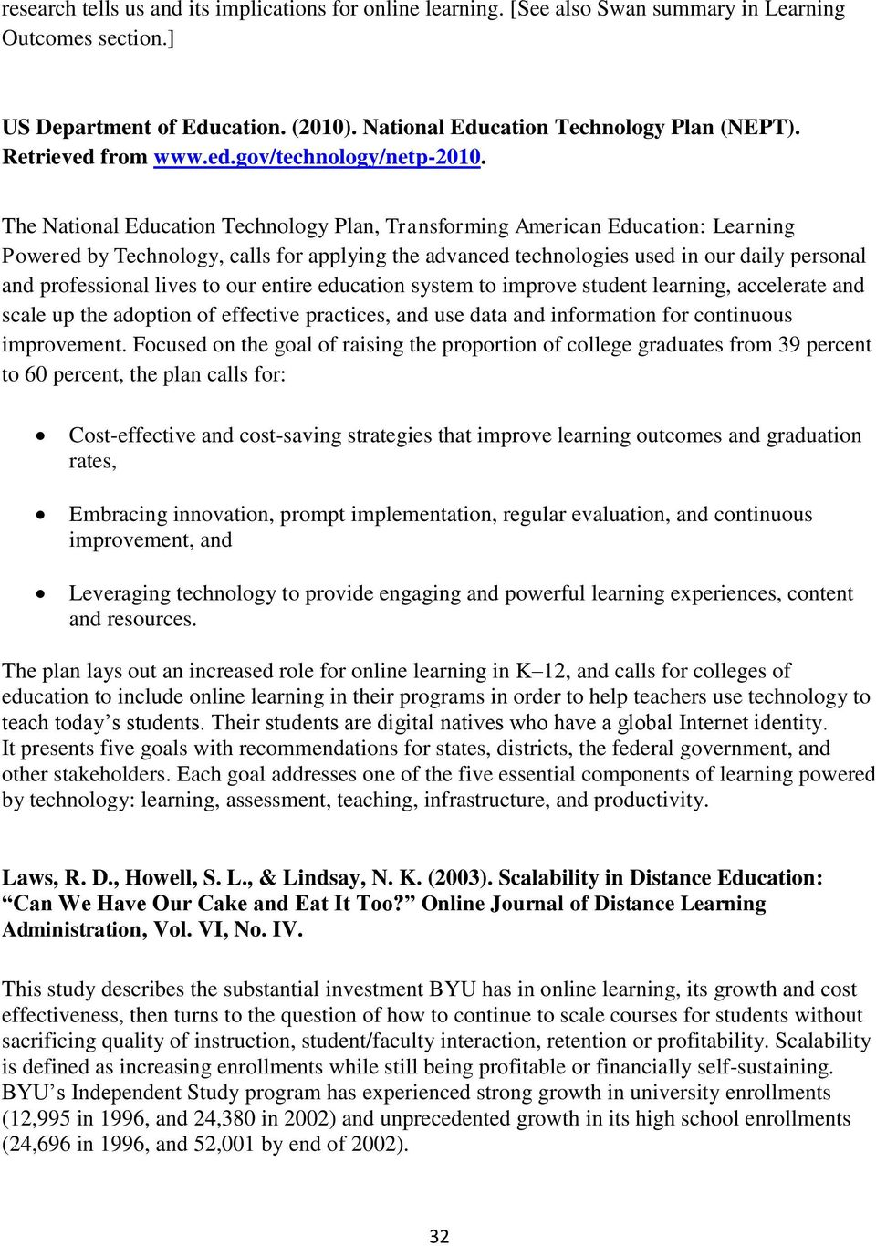 The National Education Technology Plan, Transforming American Education: Learning Powered by Technology, calls for applying the advanced technologies used in our daily personal and professional lives