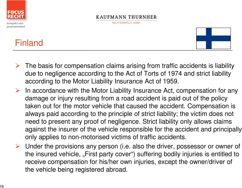 In accordance with the Motor Liability Insurance Act, compensation for any damage or injury resulting from a road accident is paid out of the policy taken out for the motor vehicle that caused the