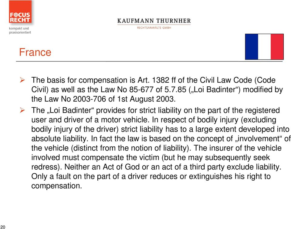 In respect of bodily injury (excluding bodily injury of the driver) strict liability has to a large extent developed into absolute liability.