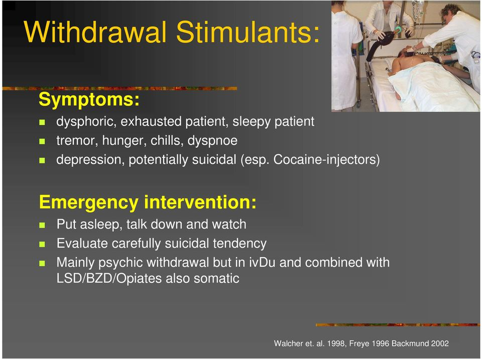 Cocaine-injectors) Emergency intervention: Put asleep, talk down and watch Evaluate carefully