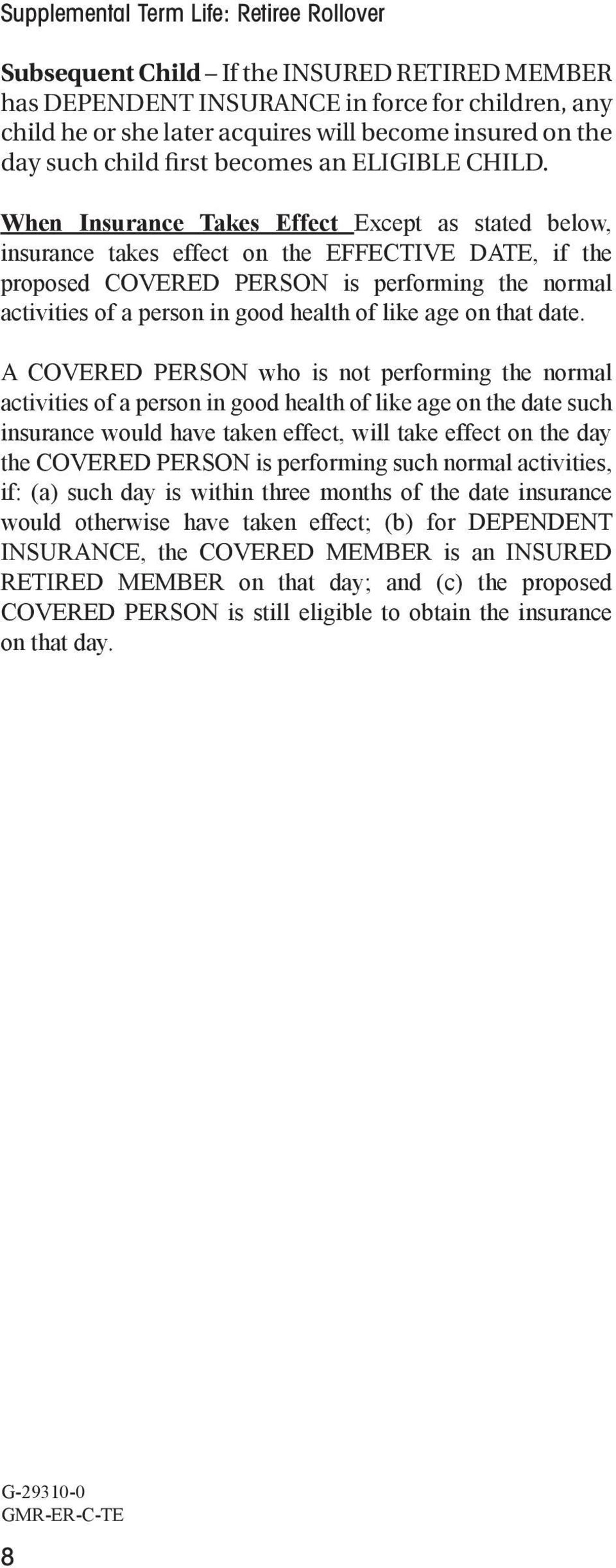 When Insurance Takes Effect Except as stated below, insurance takes effect on the EFFECTIVE DATE, if the proposed COVERED PERSON is performing the normal activities of a person in good health of like