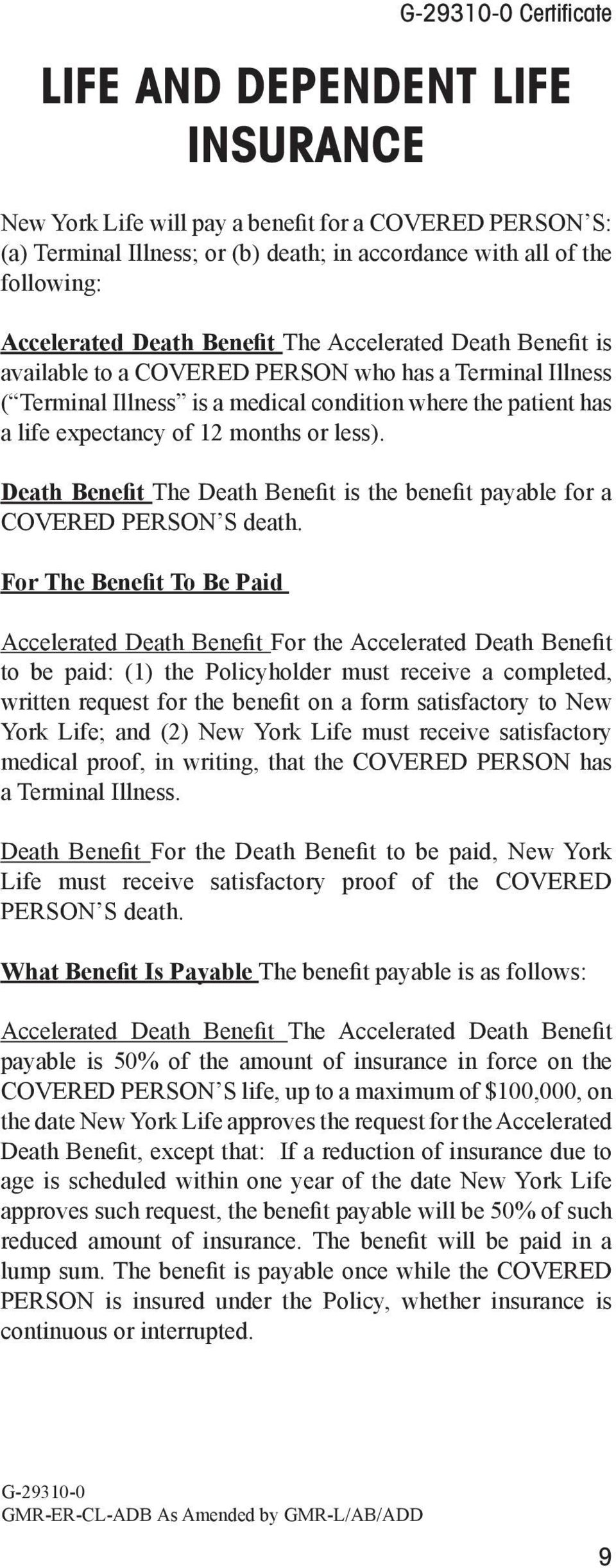 less). Death Benefit The Death Benefit is the benefit payable for a COVERED PERSON S death.