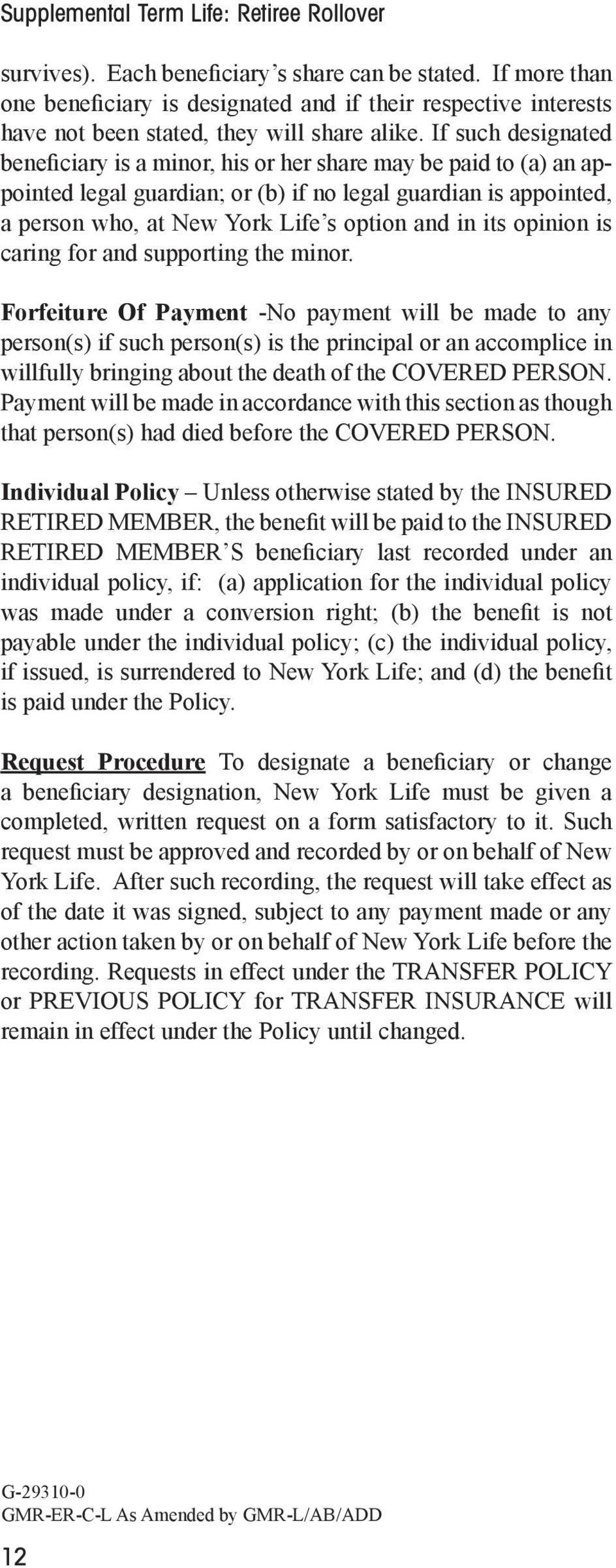 If such designated beneficiary is a minor, his or her share may be paid to (a) an appointed legal guardian; or (b) if no legal guardian is appointed, a person who, at New York Life s option and in