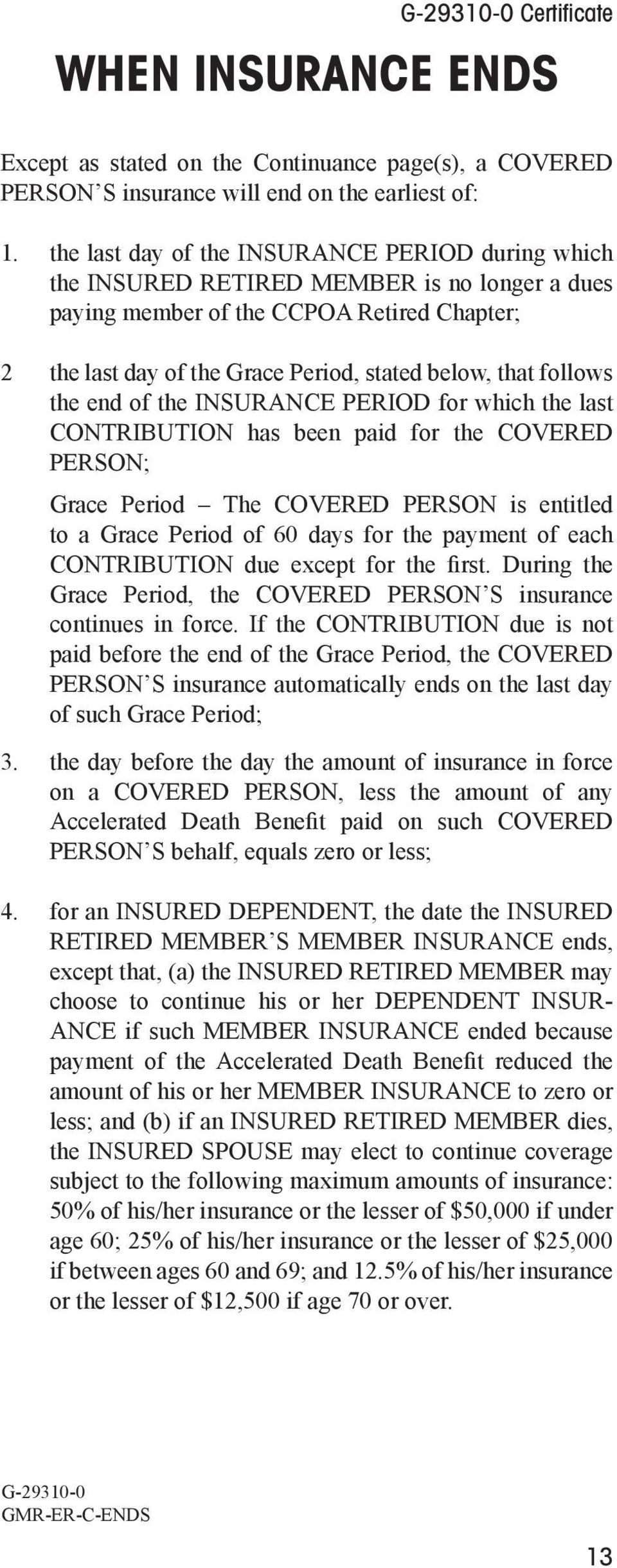 follows the end of the INSURANCE PERIOD for which the last CONTRIBUTION has been paid for the COVERED PERSON; Grace Period The COVERED PERSON is entitled to a Grace Period of 60 days for the payment