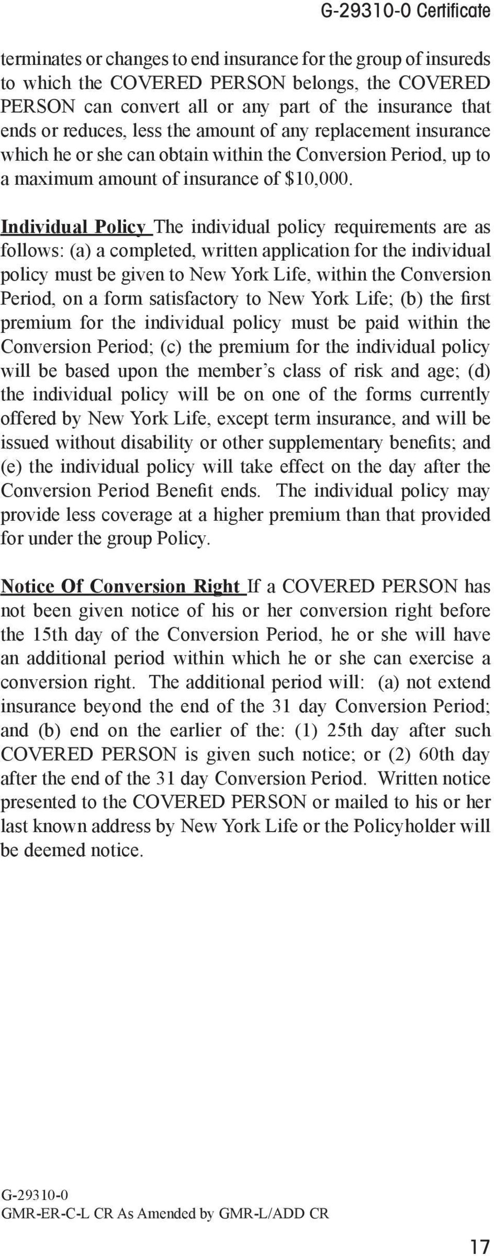 Individual Policy The individual policy requirements are as follows: (a) a completed, written application for the individual policy must be given to New York Life, within the Conversion Period, on a