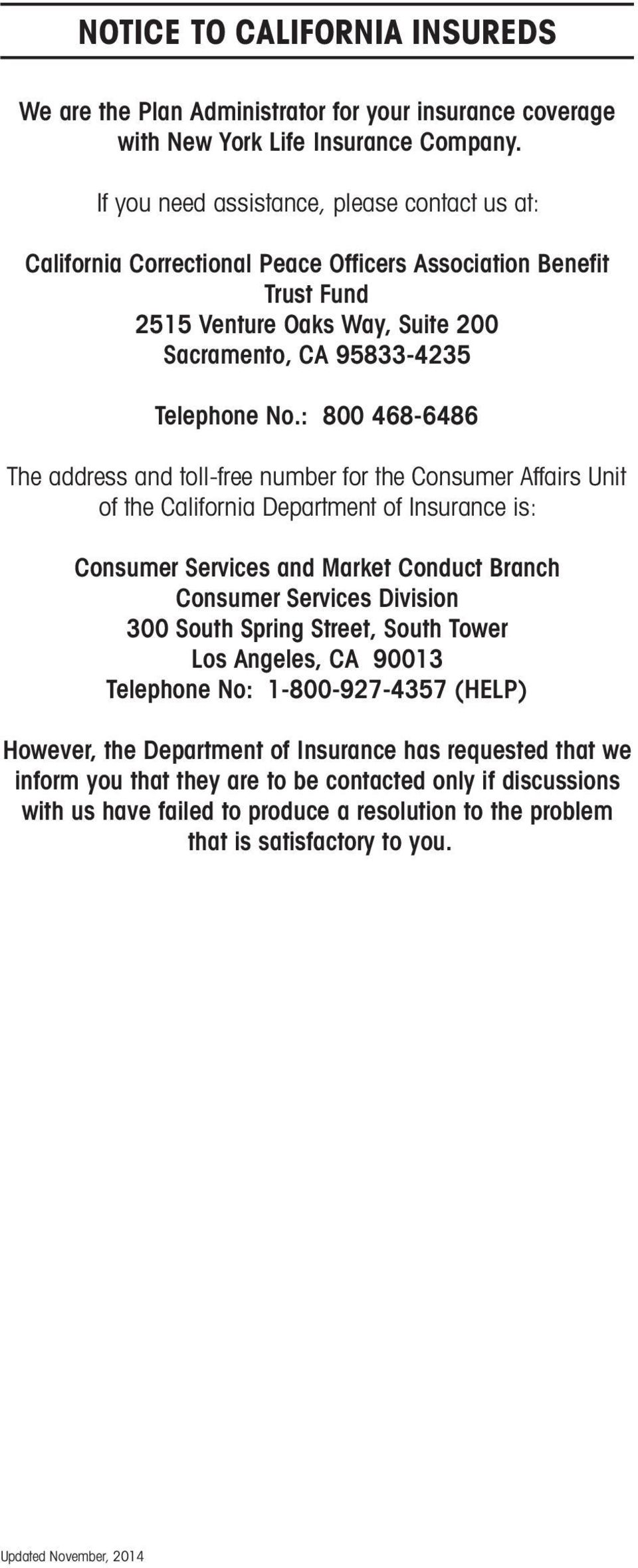 : 800 468-6486 The address and toll-free number for the Consumer Affairs Unit of the California Department of Insurance is: Consumer Services and Market Conduct Branch Consumer Services Division 300
