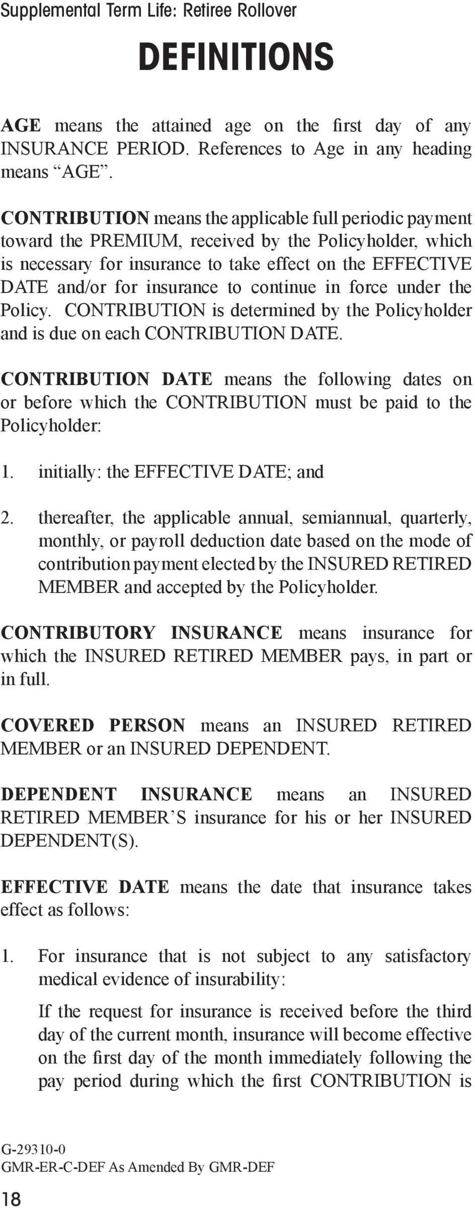 continue in force under the Policy. CONTRIBUTION is determined by the Policyholder and is due on each CONTRIBUTION DATE.
