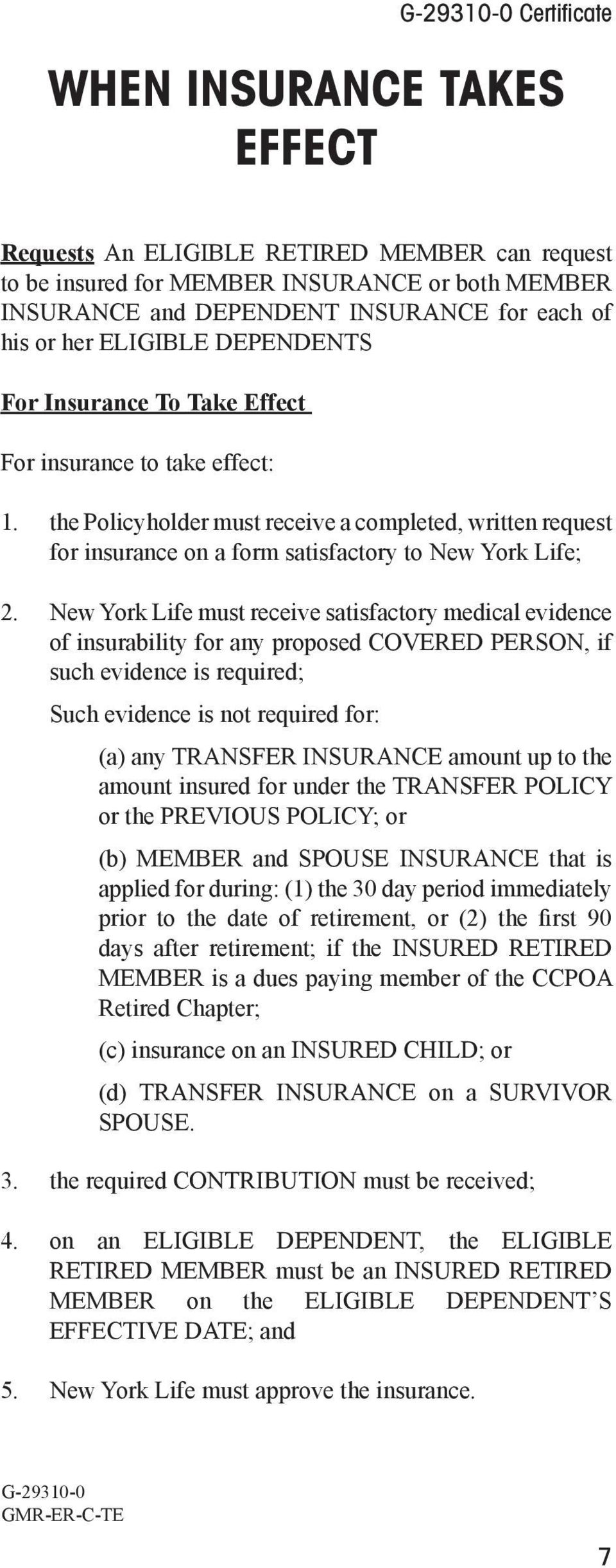 New York Life must receive satisfactory medical evidence of insurability for any proposed COVERED PERSON, if such evidence is required; Such evidence is not required for: (a) any TRANSFER INSURANCE