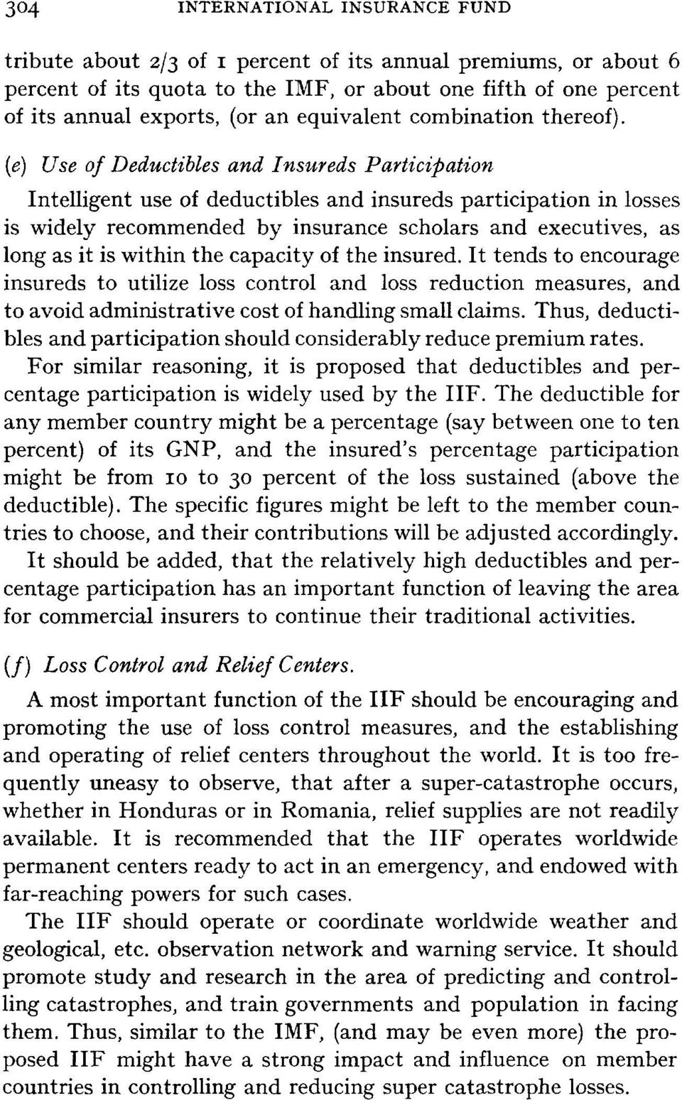 (e) Use of Deductibles and Insureds Participation Intelligent use of deductibles and insureds participation in losses is widely recommended by insurance scholars and executives, as long as it is