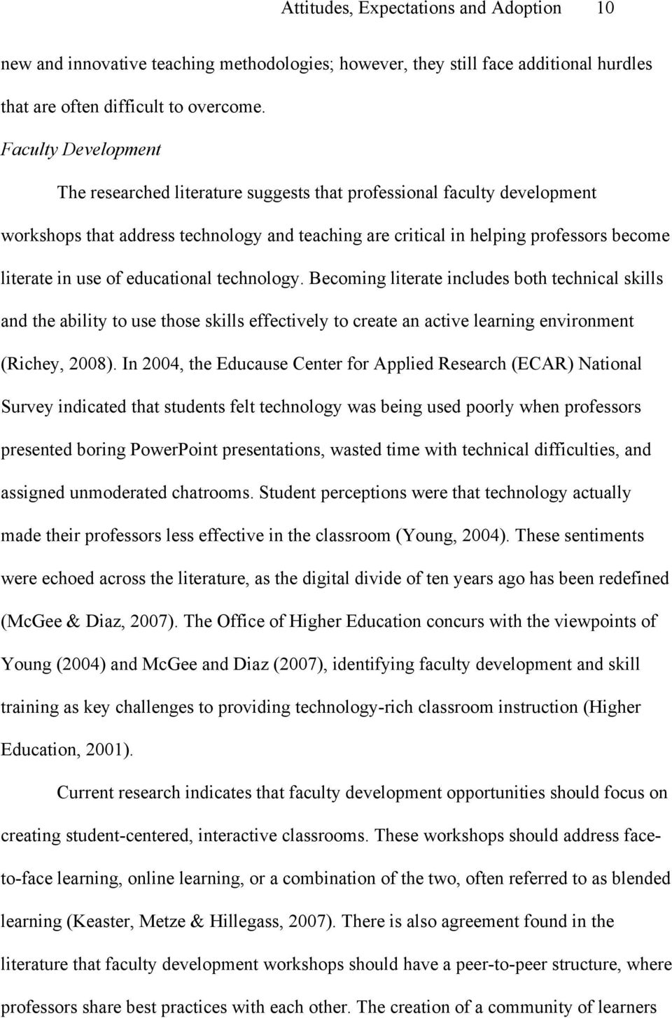 of educational technology. Becoming literate includes both technical skills and the ability to use those skills effectively to create an active learning environment (Richey, 2008).