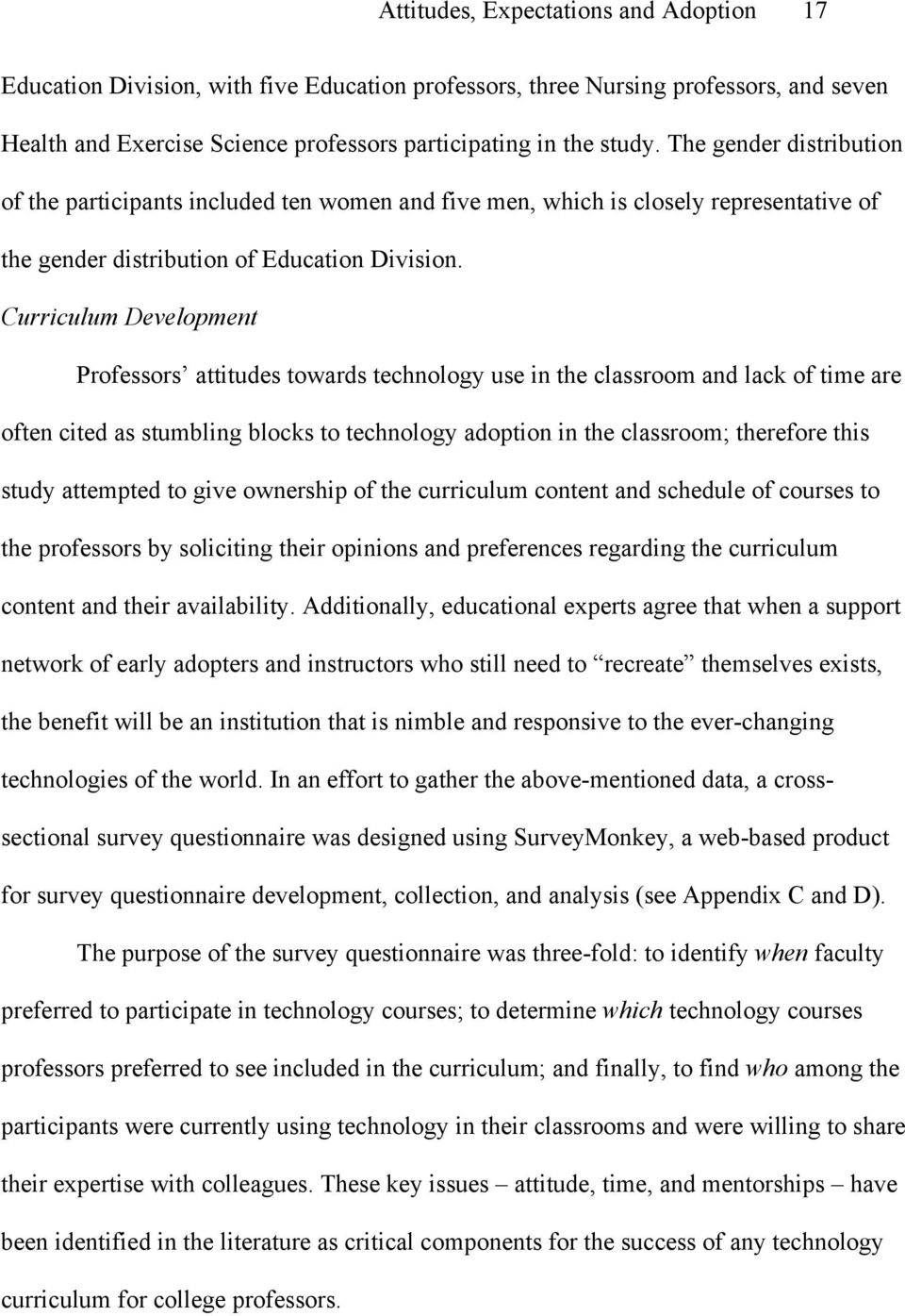 Curriculum Development Professors attitudes towards technology use in the classroom and lack of time are often cited as stumbling blocks to technology adoption in the classroom; therefore this study