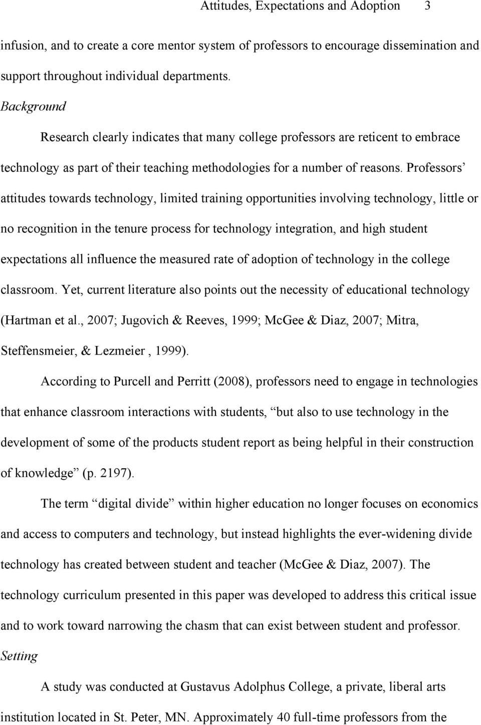 Professors attitudes towards technology, limited training opportunities involving technology, little or no recognition in the tenure process for technology integration, and high student expectations