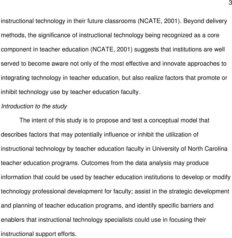 aware not only of the most effective and innovate approaches to integrating technology in teacher education, but also realize factors that promote or inhibit technology use by teacher education