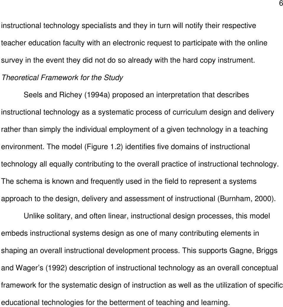 Theoretical Framework for the Study Seels and Richey (1994a) proposed an interpretation that describes instructional technology as a systematic process of curriculum design and delivery rather than