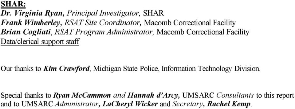 Brian Cogliati, RSAT Program Administrator, Macomb Correctional Facility Data/clerical support staff Our thanks to