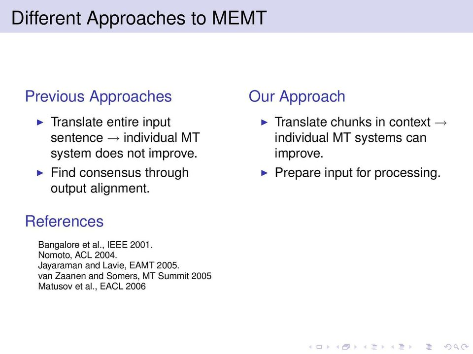 Our Approach Translate chunks in context individual MT systems can improve. Prepare input for processing.