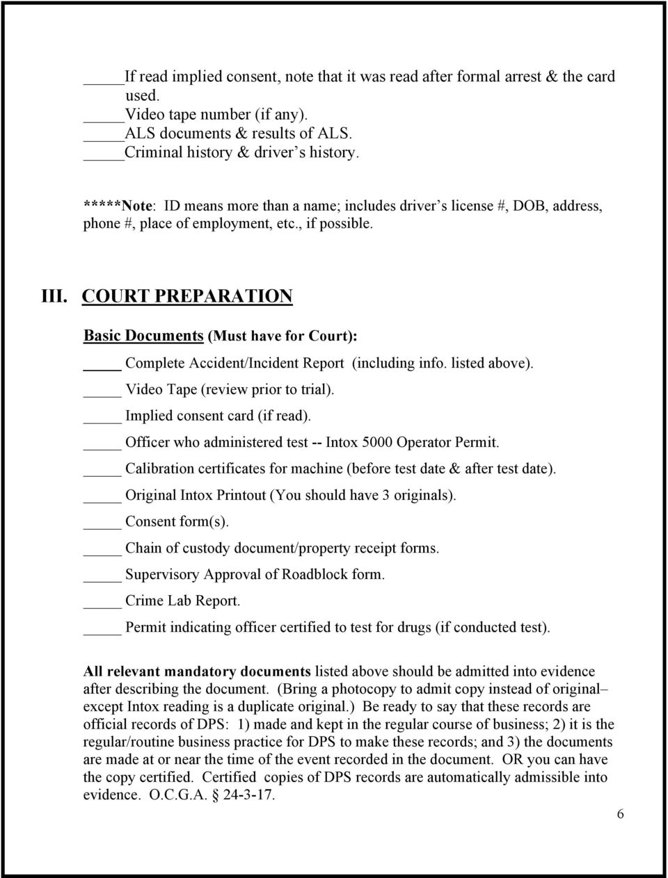 COURT PREPARATION Basic Documents (Must have for Court): Complete Accident/Incident Report (including info. listed above). Video Tape (review prior to trial). Implied consent card (if read).