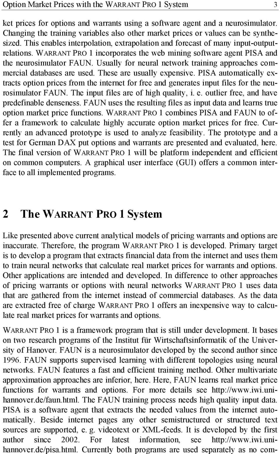 WARRANT PRO 1 incorporates the web mining software agent PISA and the neurosimulator FAUN. Usually for neural network training approaches commercial databases are used. These are usually expensive.