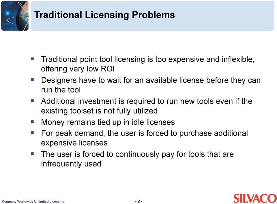 toolset is not fully utilized Money remains tied up in idle licenses For peak demand, the user is forced to purchase additional