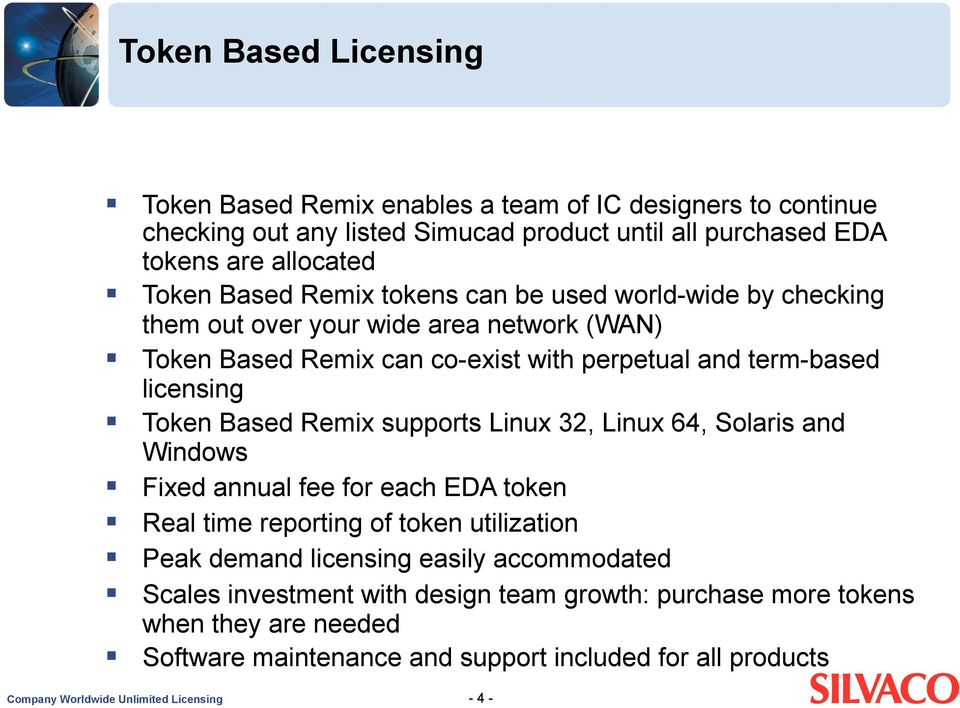 Based Remix supports Linux 32, Linux 64, Solaris and Windows Fixed annual fee for each EDA token Real time reporting of token utilization Peak demand licensing easily