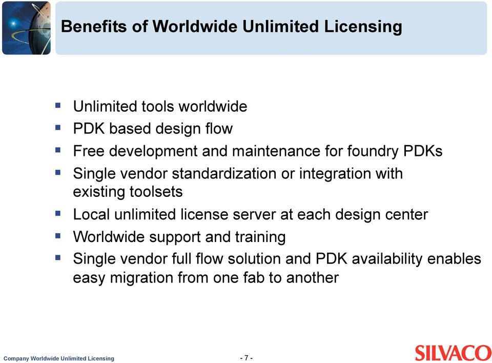 unlimited license server at each design center Worldwide support and training Single vendor full flow