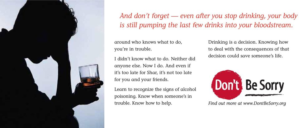 And even if it s too late for Shar, it s not too late for you and your friends. Learn to recognize the signs of alcohol poisoning.