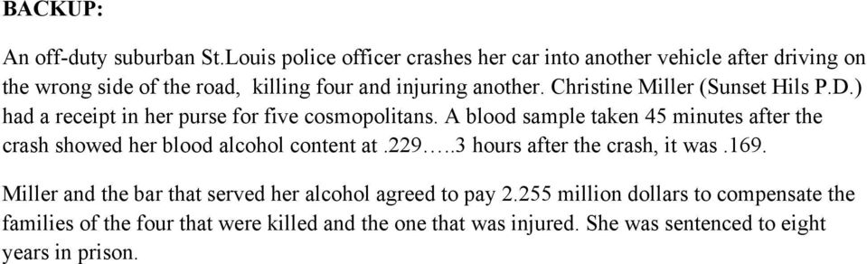 Christine Miller (Sunset Hils P.D.) had a receipt in her purse for five cosmopolitans.