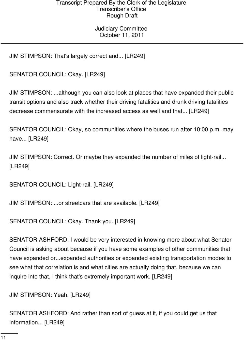 increased access as well and that... [LR249] SENATOR COUNCIL: Okay, so communities where the buses run after 10:00 p.m. may have... [LR249] JIM STIMPSON: Correct.