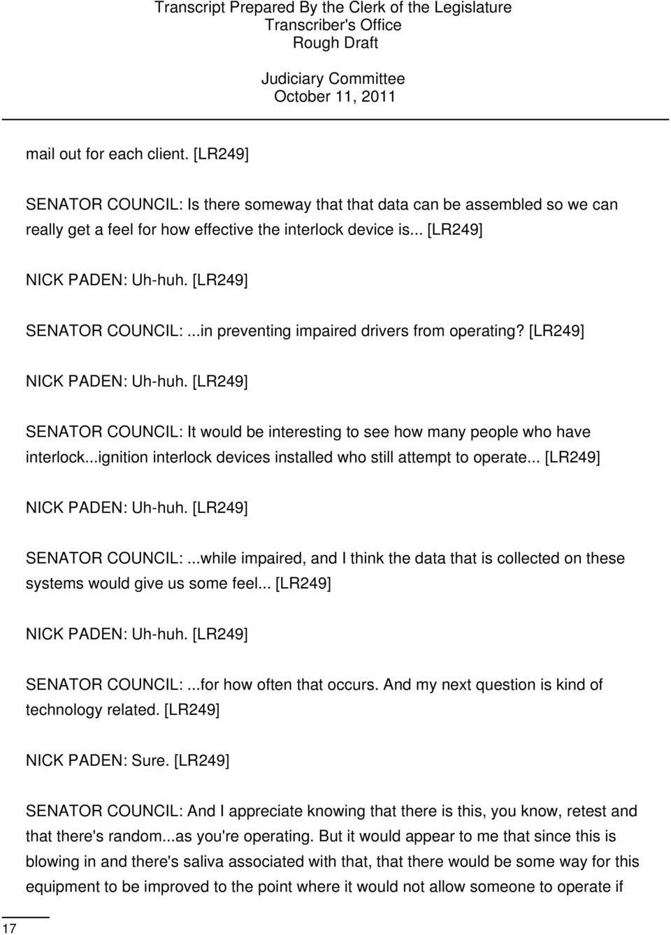 ..ignition interlock devices installed who still attempt to operate... [LR249] NICK PADEN: Uh-huh. [LR249] SENATOR COUNCIL:.