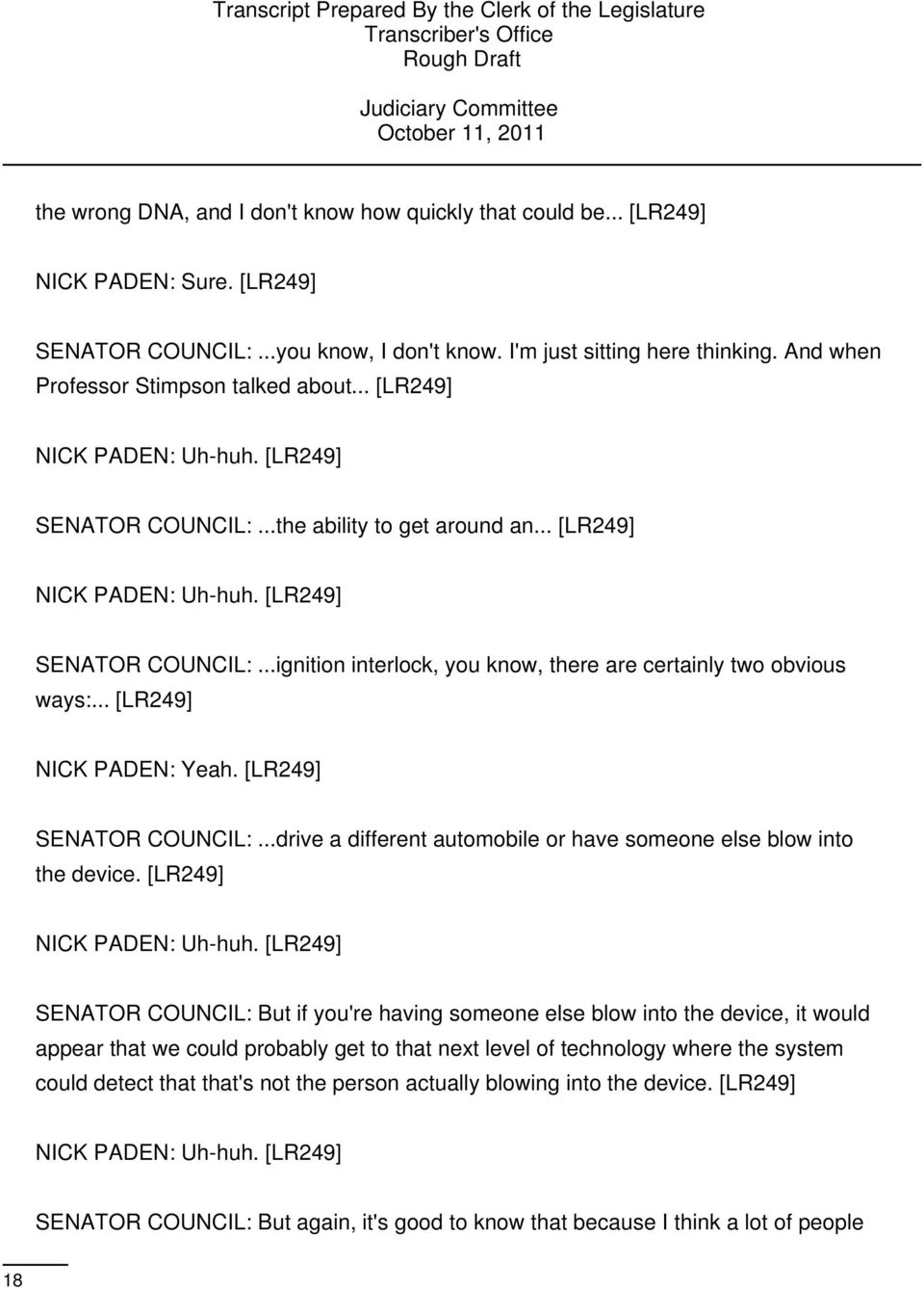 .. [LR249] NICK PADEN: Yeah. [LR249] SENATOR COUNCIL:...drive a different automobile or have someone else blow into the device. [LR249] NICK PADEN: Uh-huh.