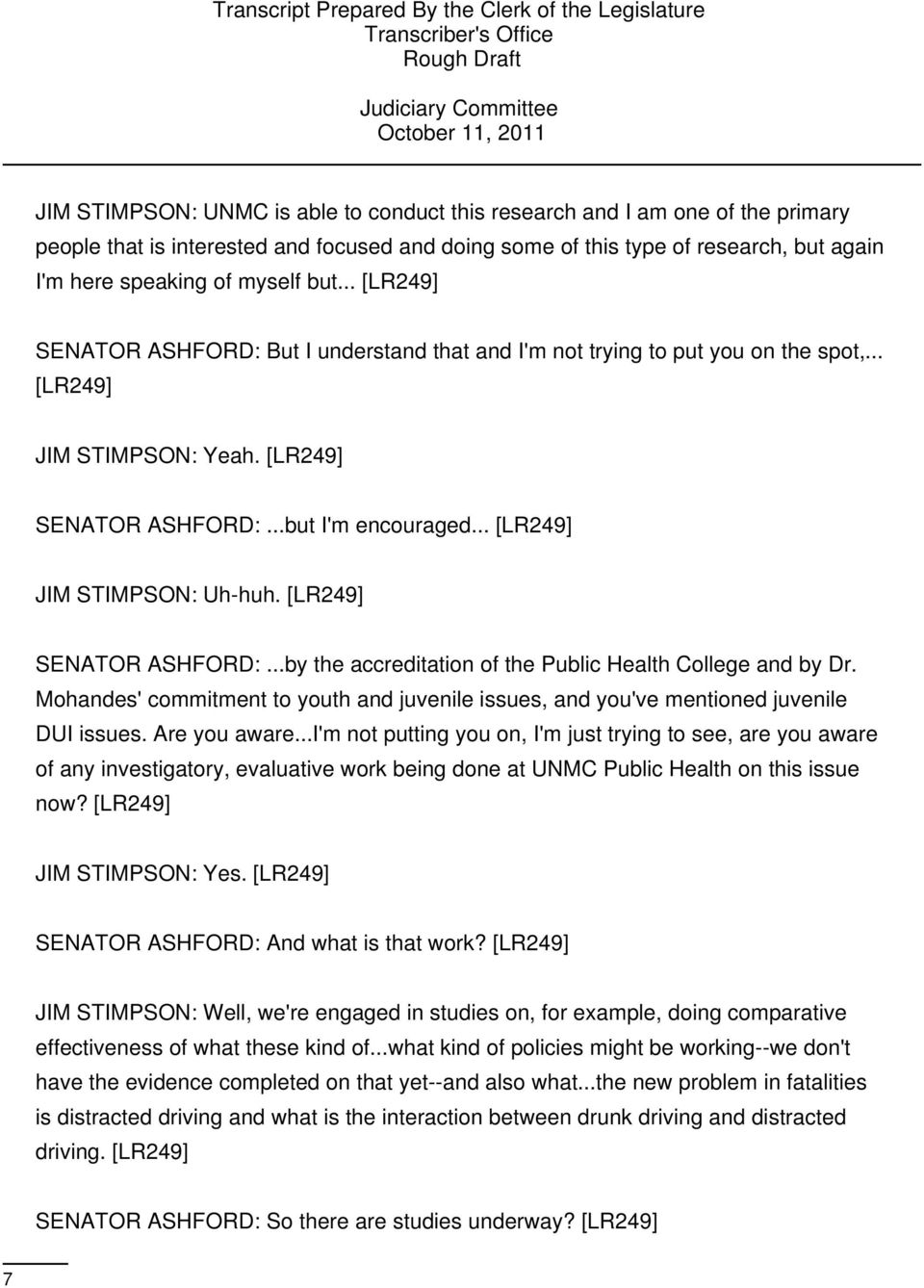 .. [LR249] JIM STIMPSON: Uh-huh. [LR249] SENATOR ASHFORD:...by the accreditation of the Public Health College and by Dr.