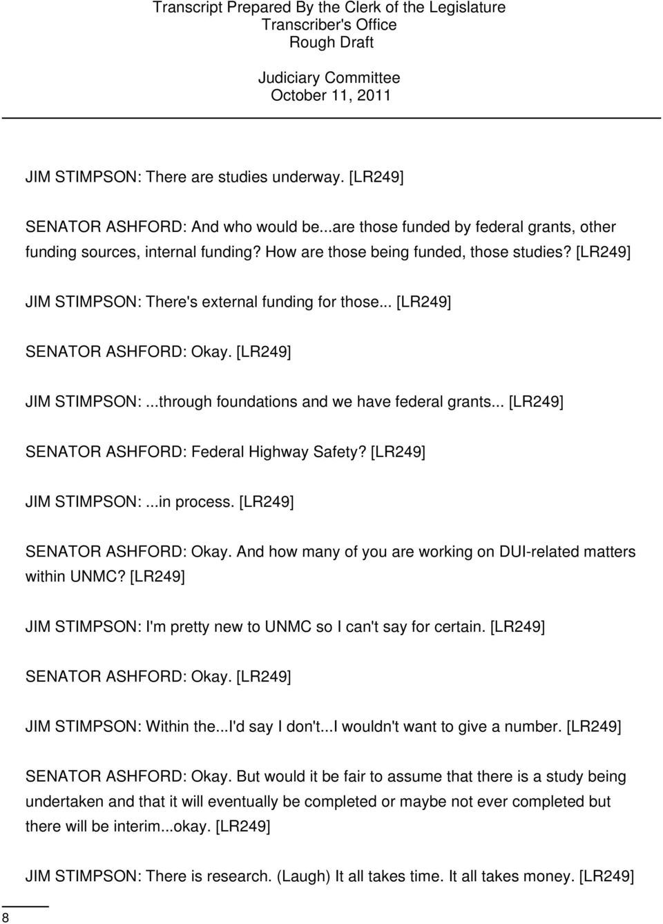 .. [LR249] SENATOR ASHFORD: Federal Highway Safety? [LR249] JIM STIMPSON:...in process. [LR249] SENATOR ASHFORD: Okay. And how many of you are working on DUI-related matters within UNMC?