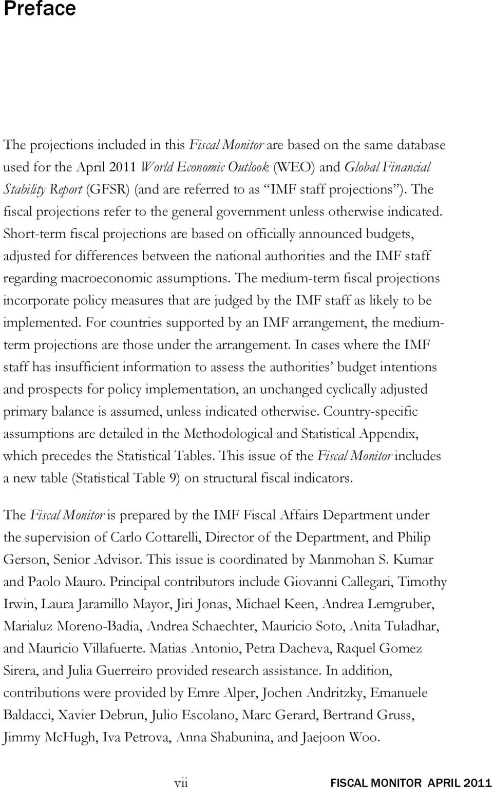 Short-term fiscal projections are based on officially announced budgets, adjusted for differences between the national authorities and the IMF staff regarding macroeconomic assumptions.