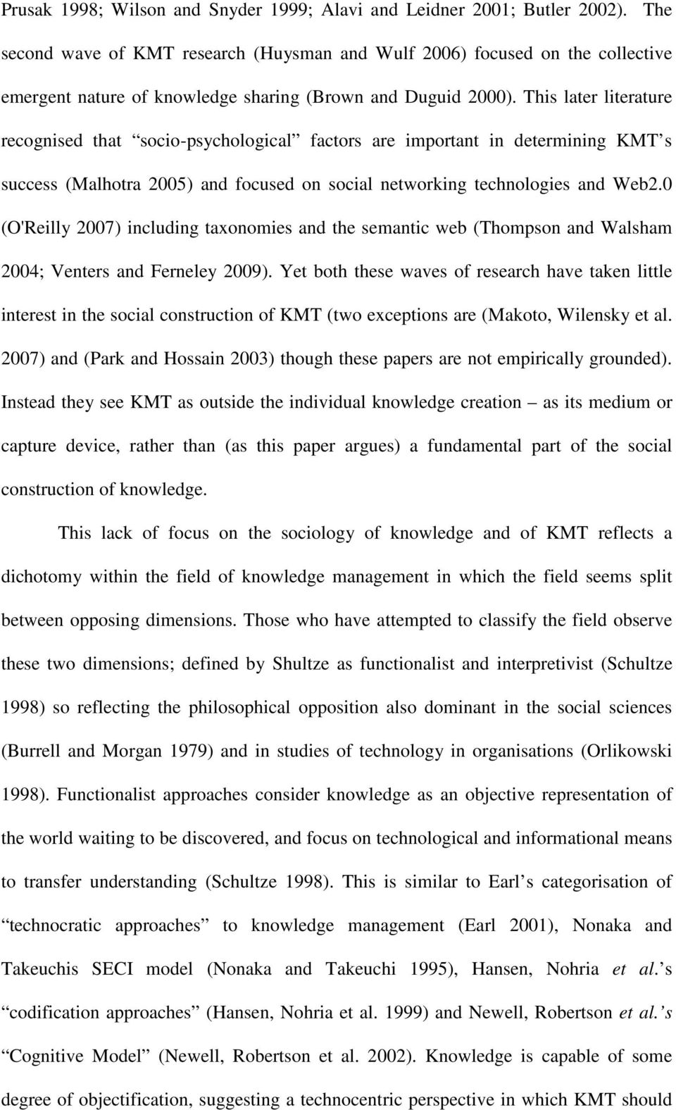 This later literature recognised that socio-psychological factors are important in determining KMT s success (Malhotra 2005) and focused on social networking technologies and Web2.