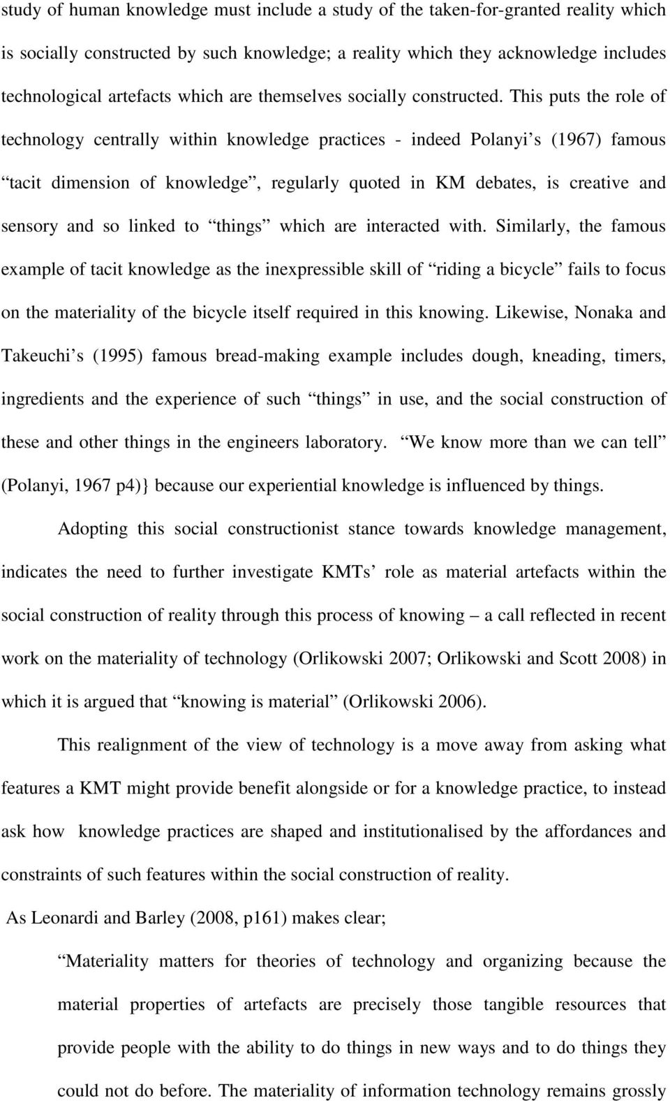 This puts the role of technology centrally within knowledge practices - indeed Polanyi s (1967) famous tacit dimension of knowledge, regularly quoted in KM debates, is creative and sensory and so