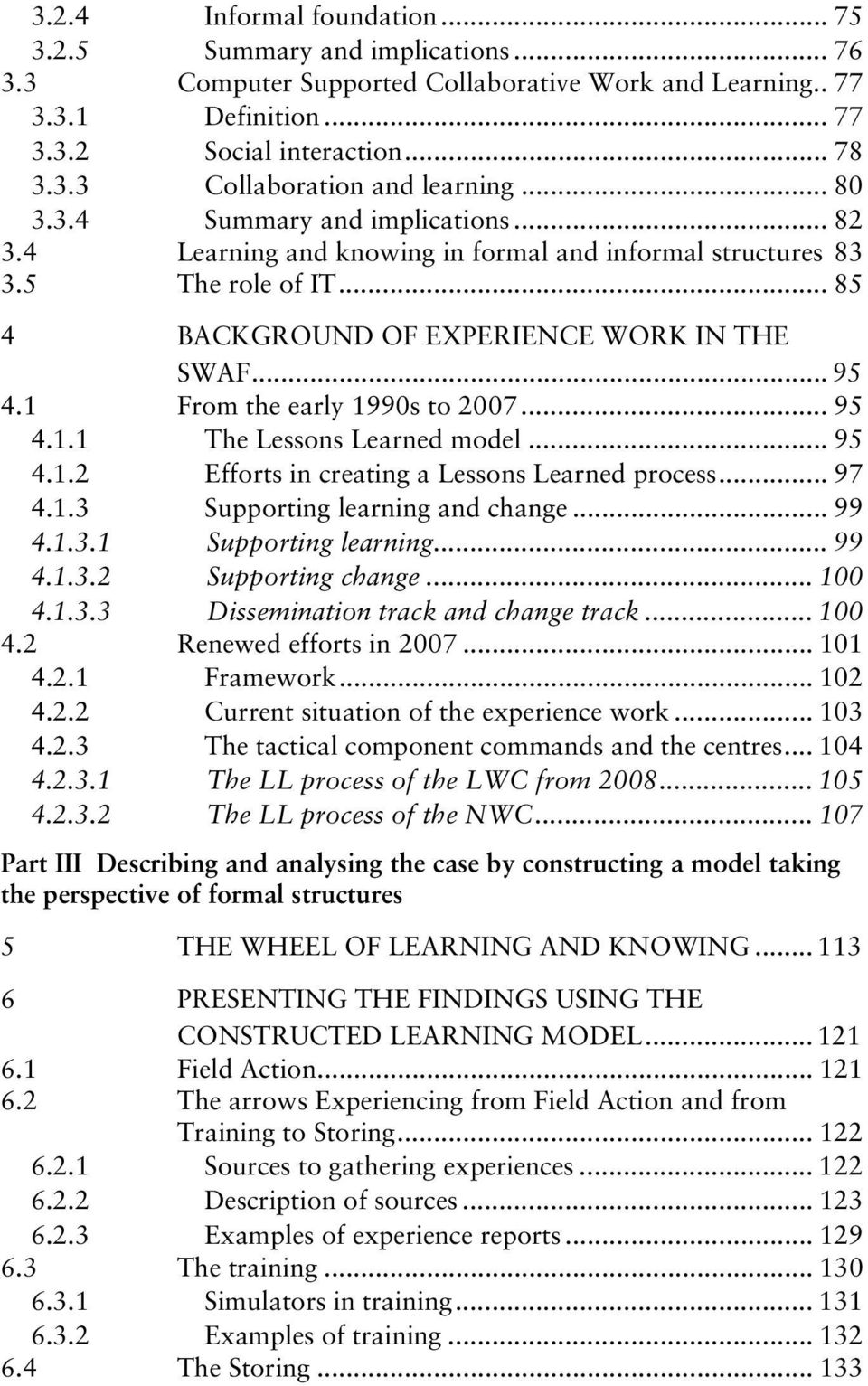 1 From the early 1990s to 2007... 95 4.1.1 The Lessons Learned model... 95 4.1.2 Efforts in creating a Lessons Learned process... 97 4.1.3 Supporting learning and change... 99 4.1.3.1 Supporting learning.