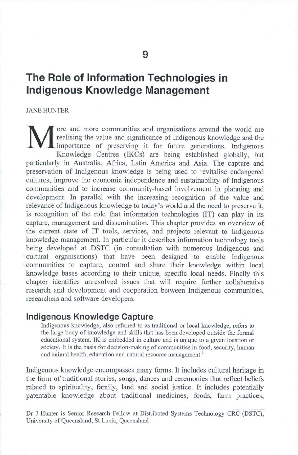 The capture and preservation of Indigenous knowledge is being used to revitalise endangered cultures, improve the economic independence and sustainability of Indigenous communities and to increase