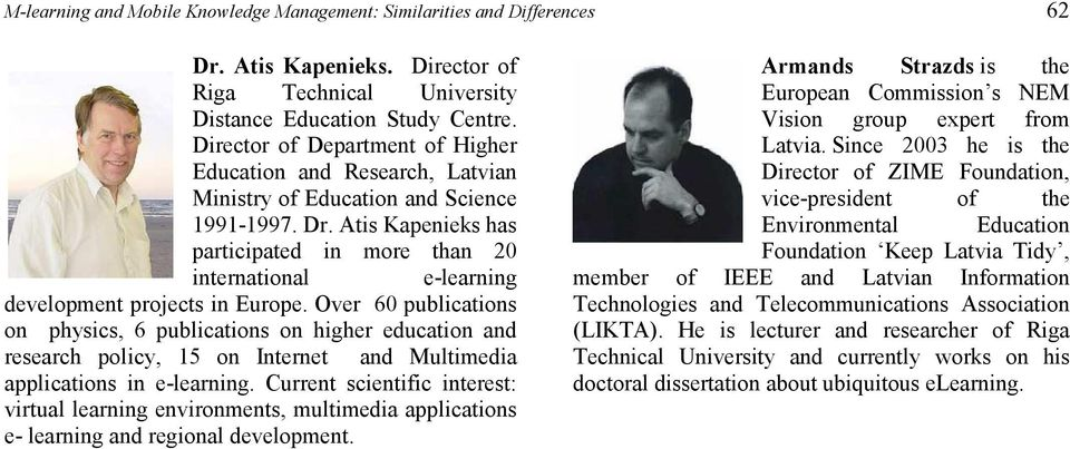 Atis Kapenieks has participated in more than 20 international e-learning development projects in Europe.