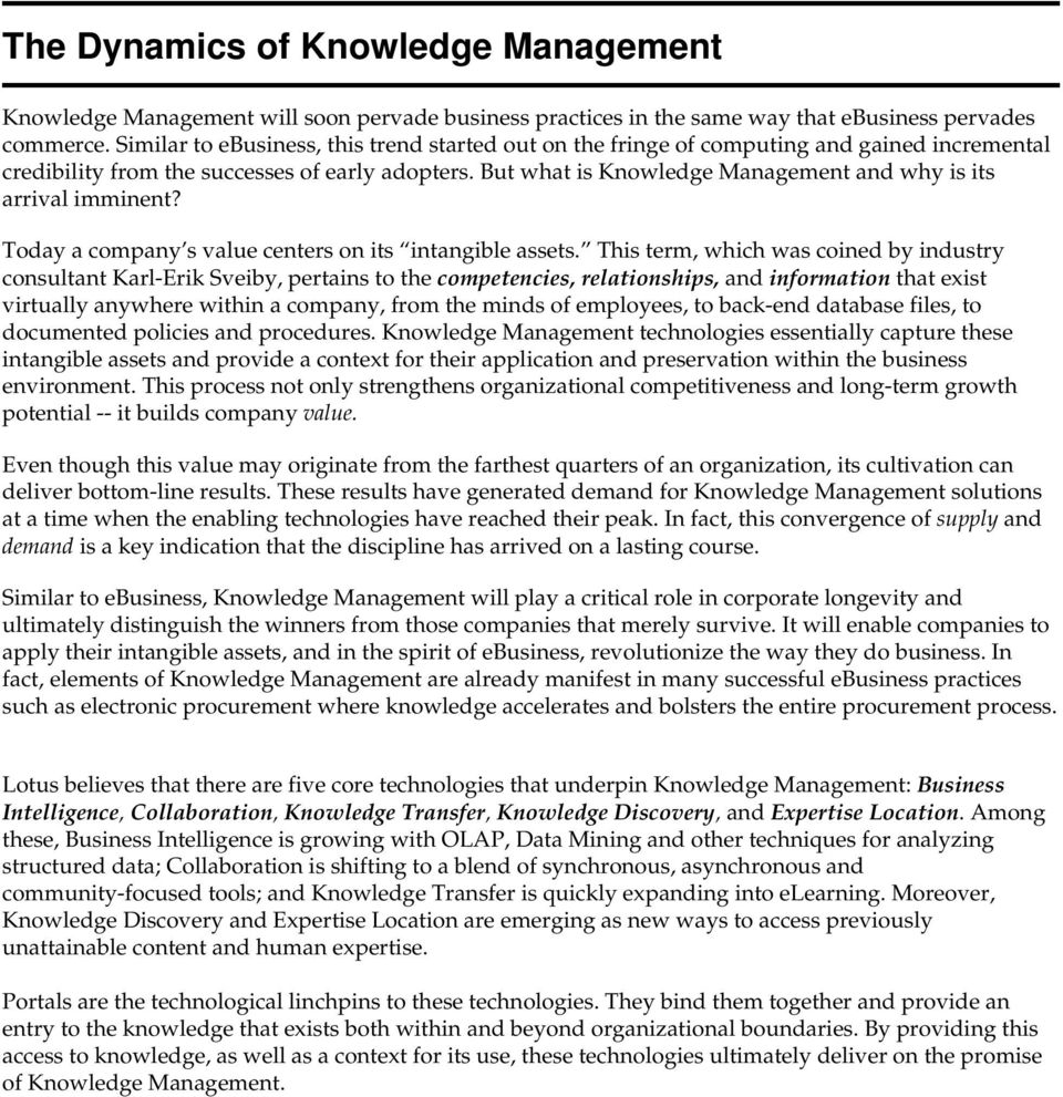 But what is Knowledge Management and why is its arrival imminent? Today a company s value centers on its intangible assets.
