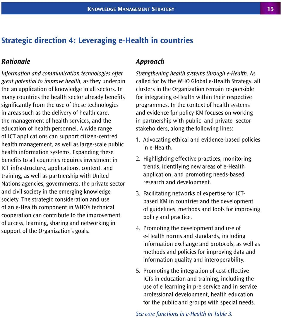 In many countries the health sector already benefits significantly from the use of these technologies in areas such as the delivery of health care, the management of health services, and the