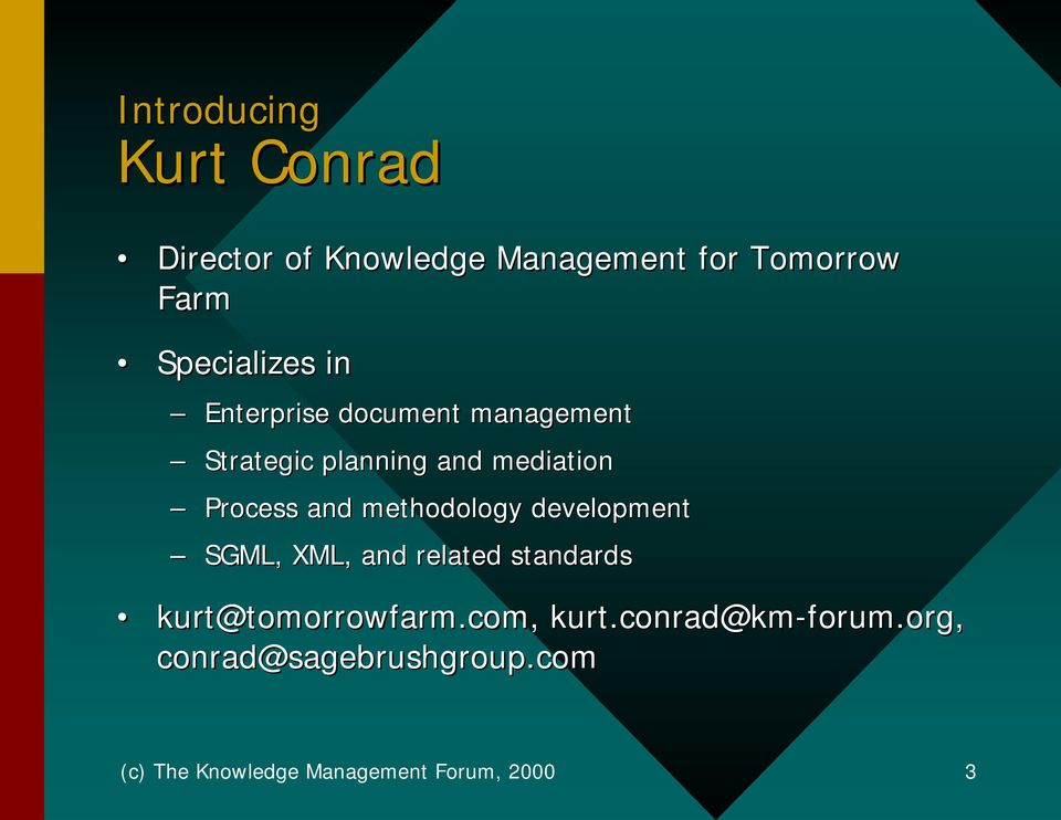 development SGML, XML, and related standards kurt@tomorrowfarm.com @tomorrowfarm.com, kurt.