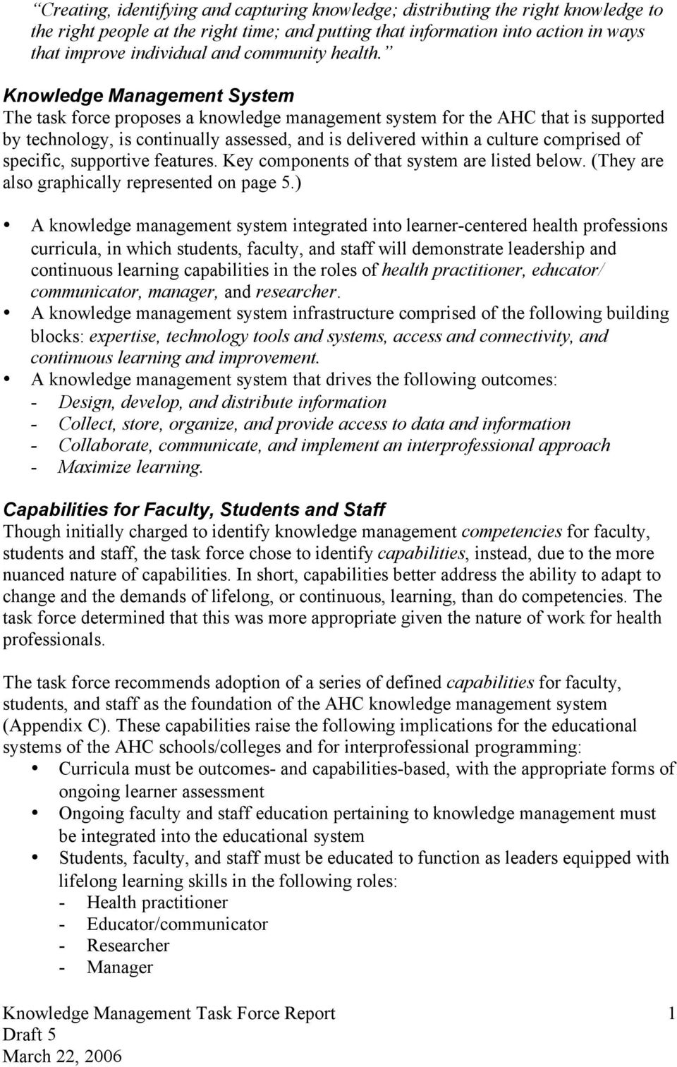 Knowledge Management System The task force proposes a knowledge management system for the AHC that is supported by technology, is continually assessed, and is delivered within a culture comprised of