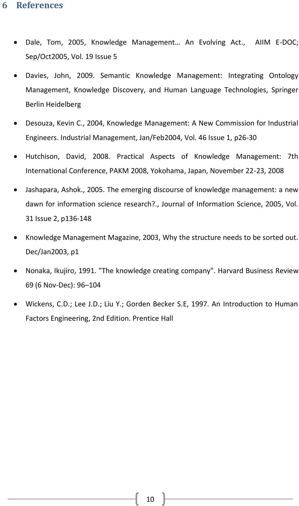 , 2004, Knowledge Management: A New Commission for Industrial Engineers. Industrial Management, Jan/Feb2004, Vol. 46 Issue 1, p26-30 Hutchison, David, 2008.
